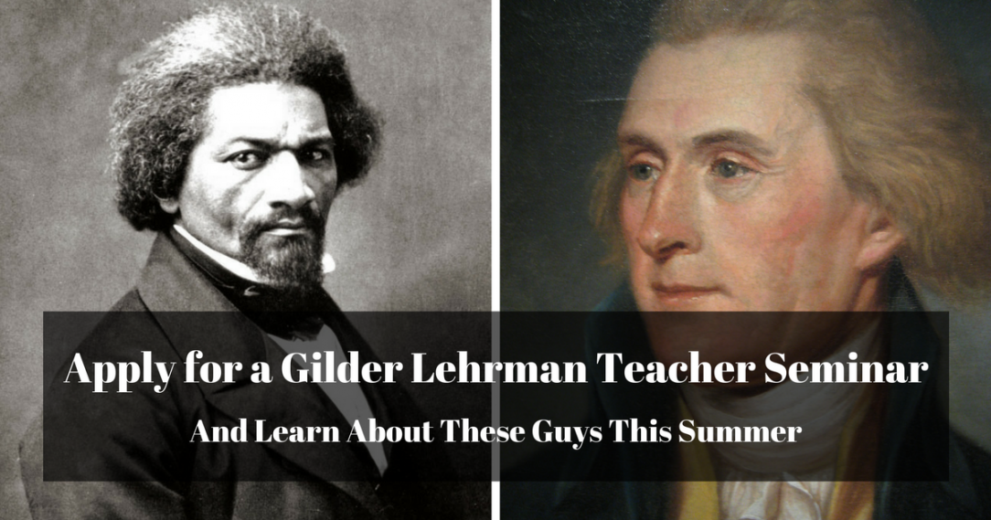Portraits of Frederick Douglass and Thomas Jefferson and a title about applying for a Gilder Lehrman Teacher Institute